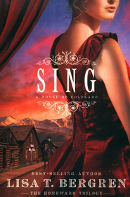 Sing, Homeward Trilogy Series #2   -     By: Lisa T. Bergren