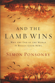 And the Lamb Wins: Why the End of the World Is Really Good News  -     By: Simon Ponsonby