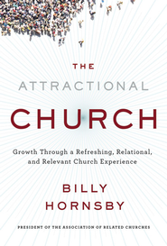The Attractional Church: Growth Through a Refreshing, Relational, and Relevant Experience - eBook  -     By: Billy Hornsby