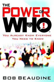 The Power of Who: You Already Know Everyone You Need to Know - eBook  -     By: Bob Beaudine