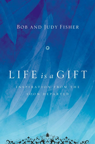 Life Is a Gift: Inspiration from the Soon Departed - eBook  -     By: Bob Fischer, Judy Fischer