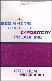 The Beginner's Guide to Expository Preaching   -     By: Stephen McQuoid