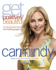Get Positively Beautiful: The Ultimate Guide to Looking and Feeling Gorgeous - eBook  -     By: Carmindy