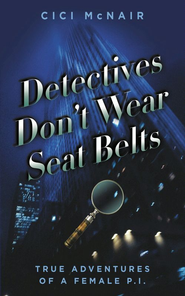 Detectives Don't Wear Seat Belts: True Adventures of a Female P.I. - eBook  -     By: Clarissa McNair