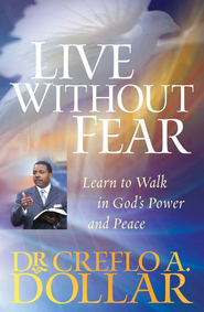Live Without Fear: Learn to Walk in God's Power and Peace - eBook  -     By: Dr. Creflo A. Dollar