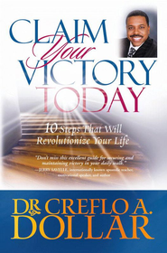 Claim Your Victory Today: 10 Steps That Will Revolutionize Your Life - eBook  -     By: Dr. Creflo A. Dollar