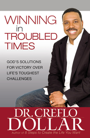 Winning in Troubled Times: God's Solutions for Victory Over Life's Toughest Challenges - eBook  -     By: Dr. Creflo A. Dollar
