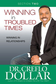 Winning in Relationships: Section Two from Winning In Troubled Times - eBook  -     By: Dr. Creflo A. Dollar