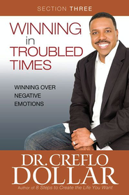 Winning Over Negative Emotions: Section Three from Winning In Troubled Times - eBook  -     By: Dr. Creflo A. Dollar