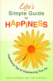 Life's Simple Guide to Happiness: Inspirational Insights for Experiencing True Joy - eBook  -     By: David Bordon, Tom Winters