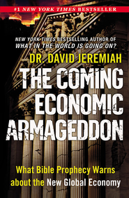 The Coming Economic Armageddon: What Bible Prophecy Warns about the New Global Economy - eBook  -     By: Dr. David Jeremiah