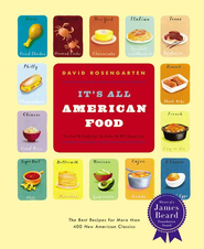 It's All American Food: The Best Recipes for More than 400 New American Classics - eBook  -     By: David Rosengarten