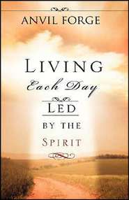 Living Each Day Led by the Spirit  -     By: Anvil Forge