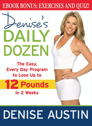 Denise's Daily Dozen: The Easy, Every Day Program to Lose Up to 12 Pounds in 2 Weeks - eBook  -     By: Denise Austin