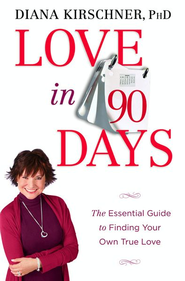 Love in 90 Days: The Essential Guide to Finding Your Own True Love - eBook  -     By: Diana Kirschner