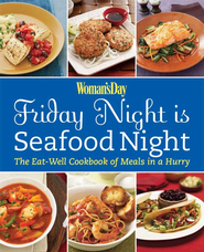 Woman's Day Friday Night is Seafood Night: The Eat-Well Cookbook of Meals in a Hurry - eBook  -