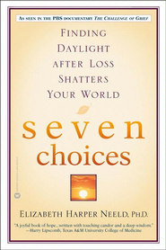 Seven Choices: Finding Daylight after Loss Shatters Your World - eBook  -     By: Elizabeth Harper Neeld
