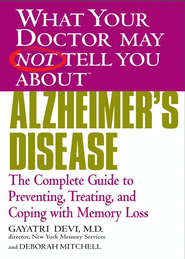 What Your Doctor May Not Tell You About(TM) Alzheimer's Disease: The Complete Guide to Preventing, Treating, and Coping with Memory Loss - eBook  -     By: Gayatri Devi M.D., Deborah Mitchell