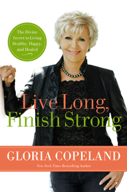 Live Long, Finish Strong: The Divine Secret to Living Healthy, Happy, and Healed - eBook  -     By: Gloria Copeland