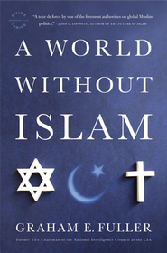 A World Without Islam - eBook  -     By: Graham E. Fuller