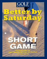 Better by Saturday (TM) - Short Game: Featuring Tips by Golf Magazine's Top 100 Teachers - eBook  -     By: Greg Midland