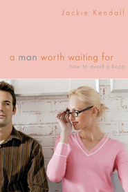 A Man Worth Waiting For: How to Avoid a Bozo - eBook  -     By: Jackie Kendall