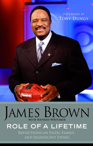 Role of a Lifetime: Reflections on Faith, Family, and Significant Living - eBook  -     By: James Brown