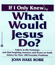 If I Only Knew...What Would Jesus Do? - eBook  -     By: Joan Hake Robie