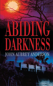 Abiding Darkness: A Novel - eBook  -     By: John Aubrey Anderson