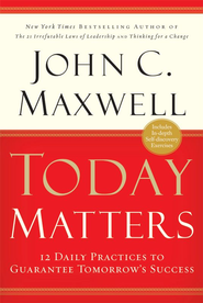 Today Matters: 12 Daily Practices to Guarantee Tomorrow's Success - eBook  -     By: John C. Maxwell
