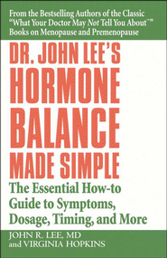 Dr. John Lee's Hormone Balance Made Simple: The Essential How-to Guide to Symptoms, Dosage, Timing, and More - eBook  -     By: John R. Lee, Virginia Hopkins