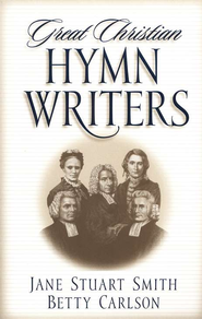 Great Christian Hymn Writers   -     By: Jane Smith, Betty Carlson