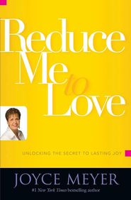 Reduce Me to Love: Unlocking the Secret to Lasting Joy - eBook  -     By: Joyce Meyer