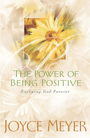 The Power of Being Positive: Enjoying God Forever - eBook  -     By: Joyce Meyer