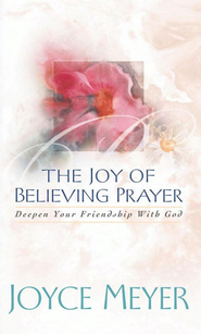 The Joy of Believing in Prayer: Deepen Your Friendship with God - eBook  -     By: Joyce Meyer