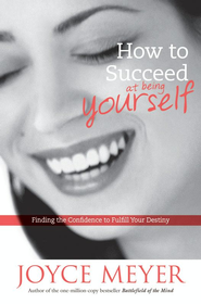 How to Succeed at Being Yourself: Finding the Confidence to Fulfill Your Destiny - eBook  -     By: Joyce Meyer
