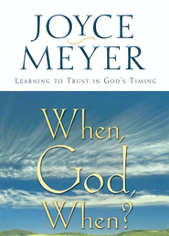 When, God, When?: Learning to Trust in God's Timing - eBook  -     By: Joyce Meyer