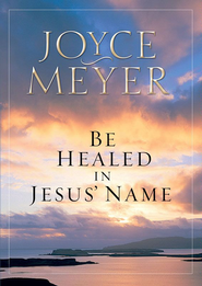 Be Healed in Jesus' Name - eBook  -     By: Joyce Meyer