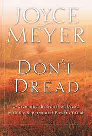 Don't Dread: Overcoming the Spirit of Dread with the Supernatural Power of God - eBook  -     By: Joyce Meyer
