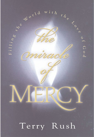 The Miracle of Mercy: Filling the World With the Love   -     By: Terry Rush