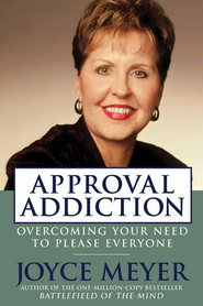 Approval Addiction: Overcoming Your Need to Please Everyone - eBook  -     By: Joyce Meyer
