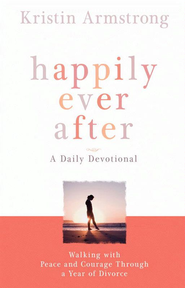 Happily Ever After: Walking with Peace and Courage Through a Year of Divorce - eBook  -     By: Kristin Armstrong