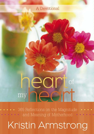 Heart of My Heart: 365 Reflections on the Magnitude and Meaning of Motherhood A Devotional - eBook  -     By: Kristin Armstrong