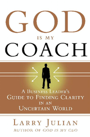 God Is My Coach: A Business Leader's Guide to Finding Clarity in an Uncertain World - eBook  -     By: Larry Julian