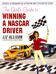 The Girl's Guide to Winning a NASCAR(R) Driver: Secrets to Grabbing His Attention and Stealing His Heart - eBook  -     By: Liz Allison