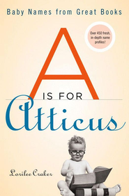 A Is for Atticus: Baby Names from Great Books - eBook  -     By: Lorilee Craker