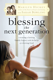 Blessing the Next Generation: Creating a Lasting Family Legacy with the Help of a Loving God - eBook  -     By: Marilyn Hickey, Sarah Bowling