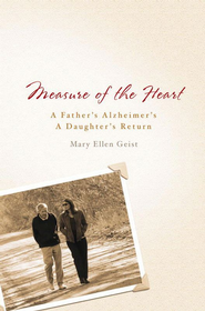 Measure of the Heart: A Father's Alzheimer's, A Daughter's Return - eBook  -     By: Mary Ellen Geist