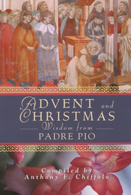 Advent and Christmas Wisdom from Padre Pio  -