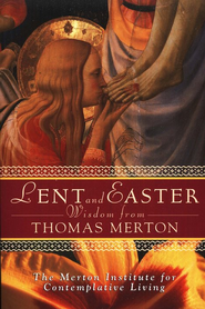 Lent and Easter Wisdom from Thomas Merton   -